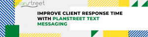 Improve client respond time with Planstreet text messaging